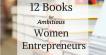12 Books for Ambitious Women Entrepreneurs