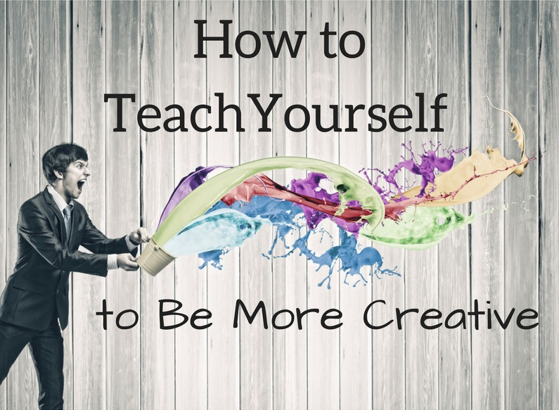 How to Teach Yourself to Be More Creative